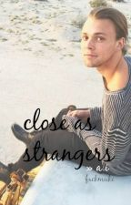 Close As Strangers » a.i by fxckmuke
