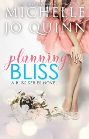 Planning Bliss (Bliss Series Book 1) by MichelleJoQuinn