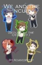 We and the Incubi [ Seduce Me The Otome Fanfiction ] by Adamervinp