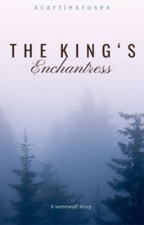 The King's Enchantress by xcarriexrosex