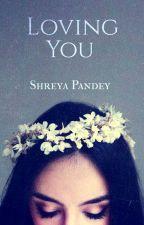 Loving You by xShreyaPandeyx
