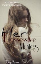 Her Possessive Mates by TarynRenee