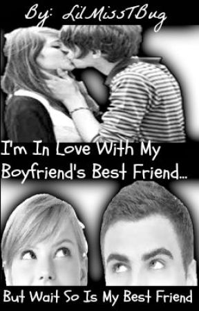 I'm In Love With My Boyfriend's Best Friend...But Wait So Is My Best Friend. by LilMissTBug