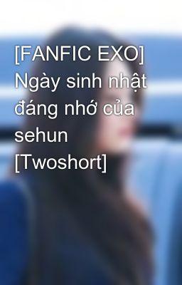 [FANFIC EXO] Ngày sinh nhật đáng nhớ của sehun [Twoshort]
