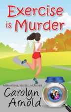 Exercise is Murder - Sample with Reviewer Copy Opportunity by CarolynArnold