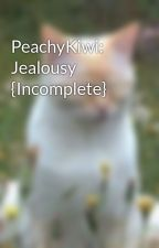 PeachyKiwi: Jealousy {Incomplete} by angryarmadill0