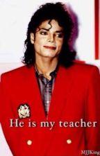 He is my teacher by MJJKing