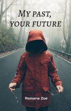 My past, your future (Moja minulosť, tvoja budúcnosť) by RomanaZoey