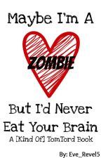 Maybe I'm a Zombie, but I'd Never Eat Your Brain [TomTord, I Guess] by Eve_Revel5