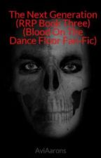 The Next Generation (RRP Book Three) (Blood On The Dance Floor Fan-Fic) by AjAarons