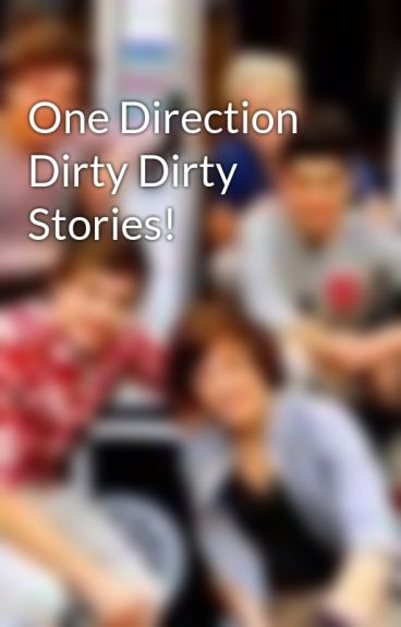 One Direction Dirty Dirty Stories!