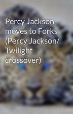 Percy Jackson moves to Forks (Percy Jackson/ Twilight crossover) by ladyoutlaw1234