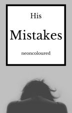 His Mistakes by neoncoloured