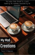 My Mad Creations by TrevorDane