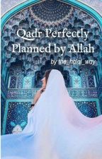 Qadr Perfectly Planned by Allah  by the_halal_way