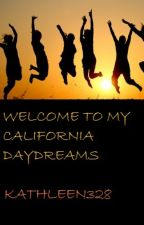 Welcome to my California Daydreams by kathleen328