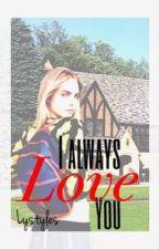 I always Love you by lystylesx