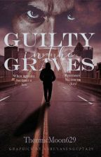 Guilty In The Graves✴✔ by ThermicMoonB629