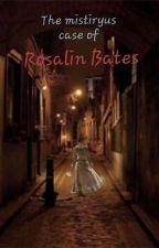The mistiryus case of Rosalin Bates by Isilnar