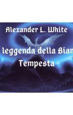 La leggenda della Bianca Tempesta by AlexanderLWhite