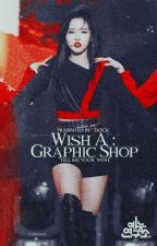 W I S H : [A GRAPHIC SHOP] by sxpck_