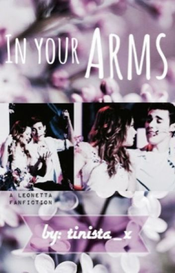 """""""In Your Arms"""": A Leonetta Fanfiction"""