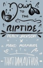 Down to the Riptide | PJO/Mako Mermaids  by -ThatDamAuthor-