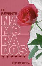 De Repente Namorados by CrisBarbosa8