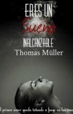 Eres un sueño inalcanzable |Thomas Müller.| |Novela Finalizada| by AzuTomlinson