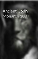 Ancient Godly Monarch 100+ by jacksparrow123456789