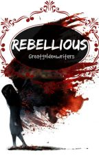 Rebellious by Greatgoldenwriters
