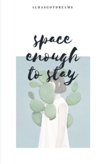 Space Enough To Stay by Alhasgotdreams