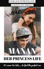 Manan : Her Princess Life by xhighonwingsx