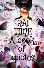 RAI TIME a book of quotes by CelestWillows12