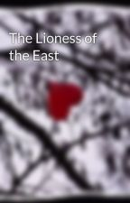 The Lioness of the East by KathieJ2333