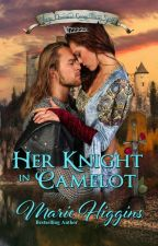 Her Knight in Camelot by MarieHiggins