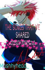 The Songs That We Shared- Akashi Seijuro X Reader One Shot by Mashhyhead