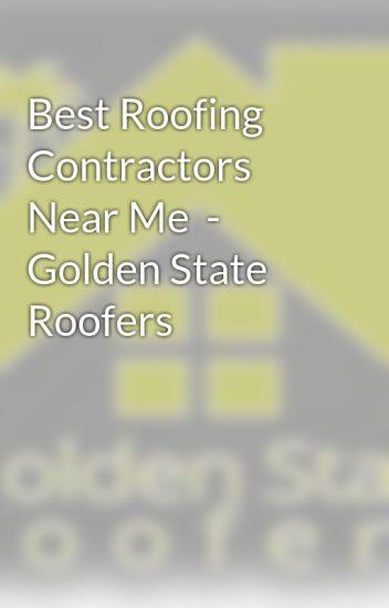 Best Roofing Contractors Near Me Golden State Roofers Golden State Roofers Wattpad