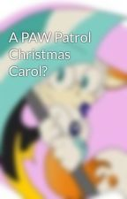 A PAW Patrol Christmas Carol? by Rocky_the_Pup
