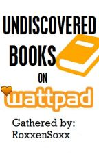 Undiscovered Books on Wattpad! by RoxxenSoxx