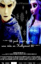 ~•~•~$$ jack frost y elsa : una vida en Hollywood$$~•~•~ by 9Warrior9