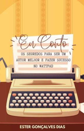 Eu Conto - Os segredos para ser um autor melhor e fazer sucesso no Wattpad! by estergdias