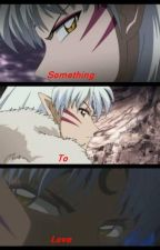 Something To Love..(Put yourself in romance series) by LadySesshomaru101