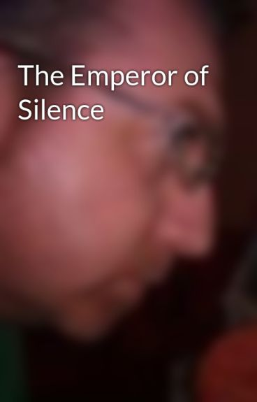 The Emperor of Silence by ChristopherHumpherys