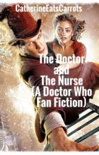 The Doctor and The Nurse (Doctor Who Fan-Fiction) by CatherineEatsCarrots