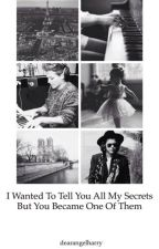 I wanted to tell you all my secrets but you became one of them by dearangelharry