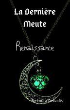 La dernière Meute: Renaissance by LauraDeb94