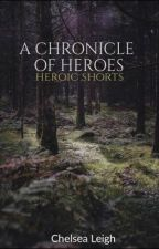 THE CHRONICLE OF HEROES by Cherry_Bomb93
