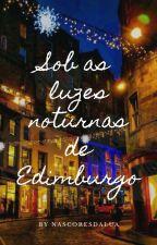 Sob as luzes noturnas de Edimburgo by nascoresdalua