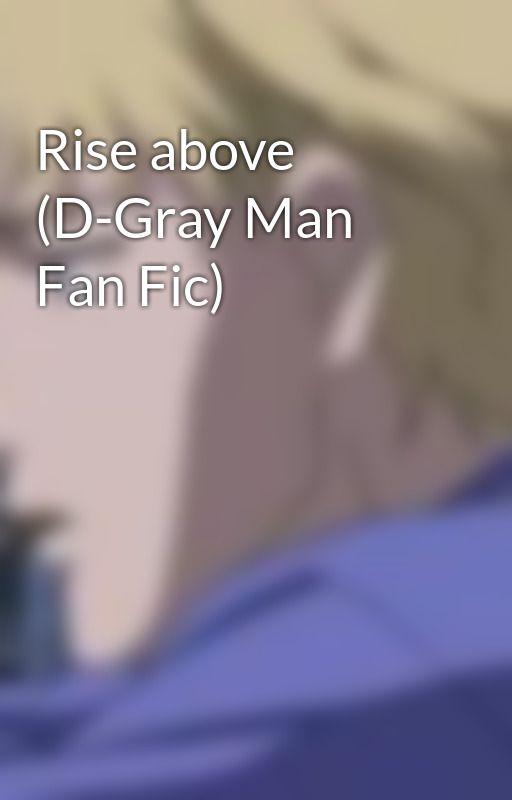 Rise above (D-Gray Man Fan Fic) by VillainLessHero